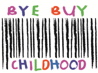 Bye Buy Childhood Campaign